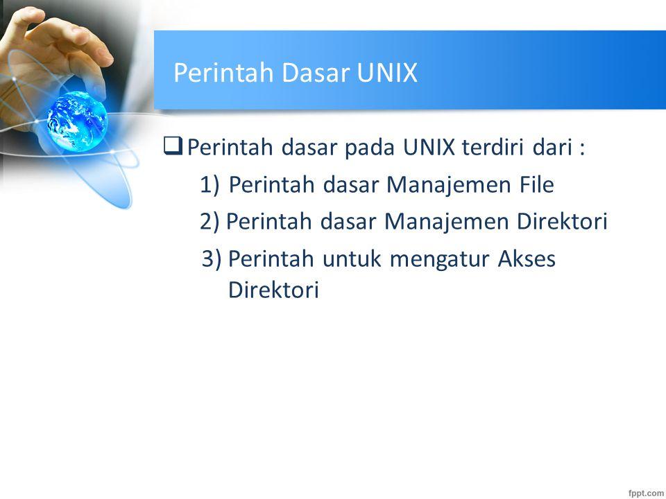Perintah Dasar UNIX Perintah dasar pada UNIX terdiri dari :