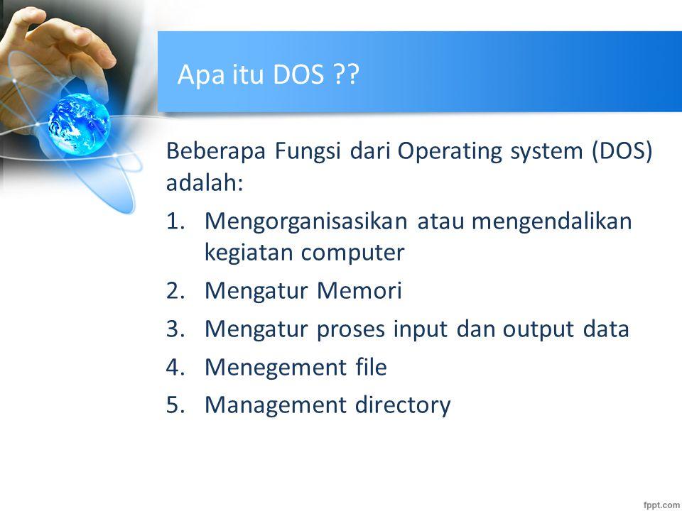 Apa itu DOS Beberapa Fungsi dari Operating system (DOS) adalah: