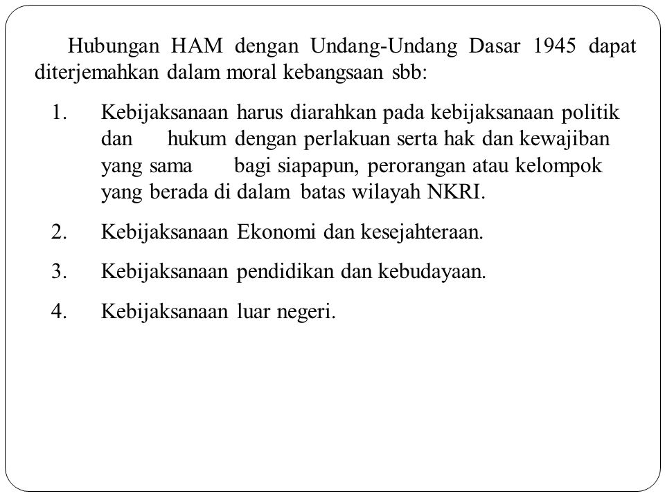 Hubungan HAM dengan Undang-Undang Dasar 1945 dapat diterjemahkan dalam moral kebangsaan sbb: