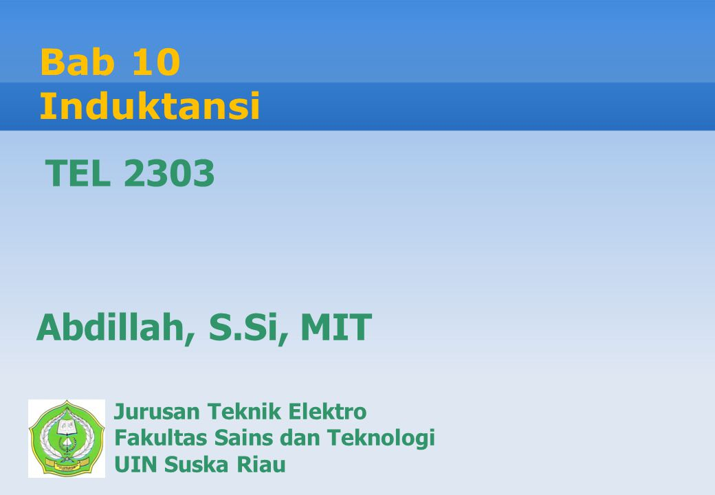 Bab 10 Induktansi TEL 2303 Abdillah, S.Si, MIT Jurusan Teknik Elektro