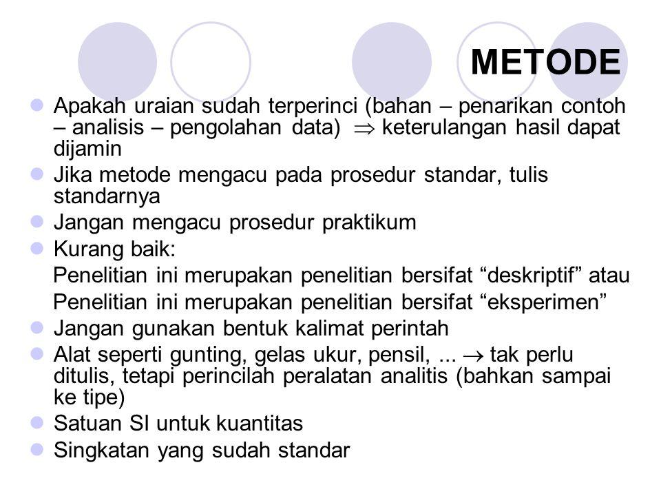 METODE Apakah uraian sudah terperinci (bahan – penarikan contoh – analisis – pengolahan data)  keterulangan hasil dapat dijamin.
