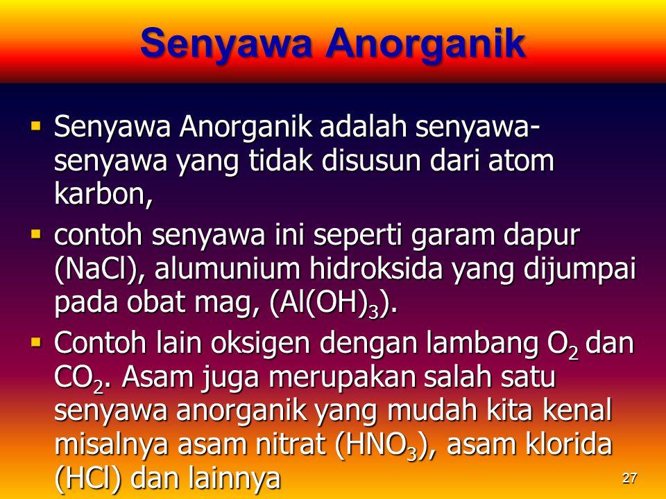 Senyawa Anorganik Senyawa Anorganik adalah senyawa-senyawa yang tidak disusun dari atom karbon,