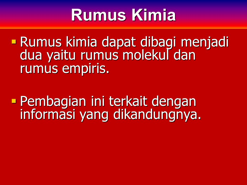 Rumus Kimia Rumus kimia dapat dibagi menjadi dua yaitu rumus molekul dan rumus empiris.