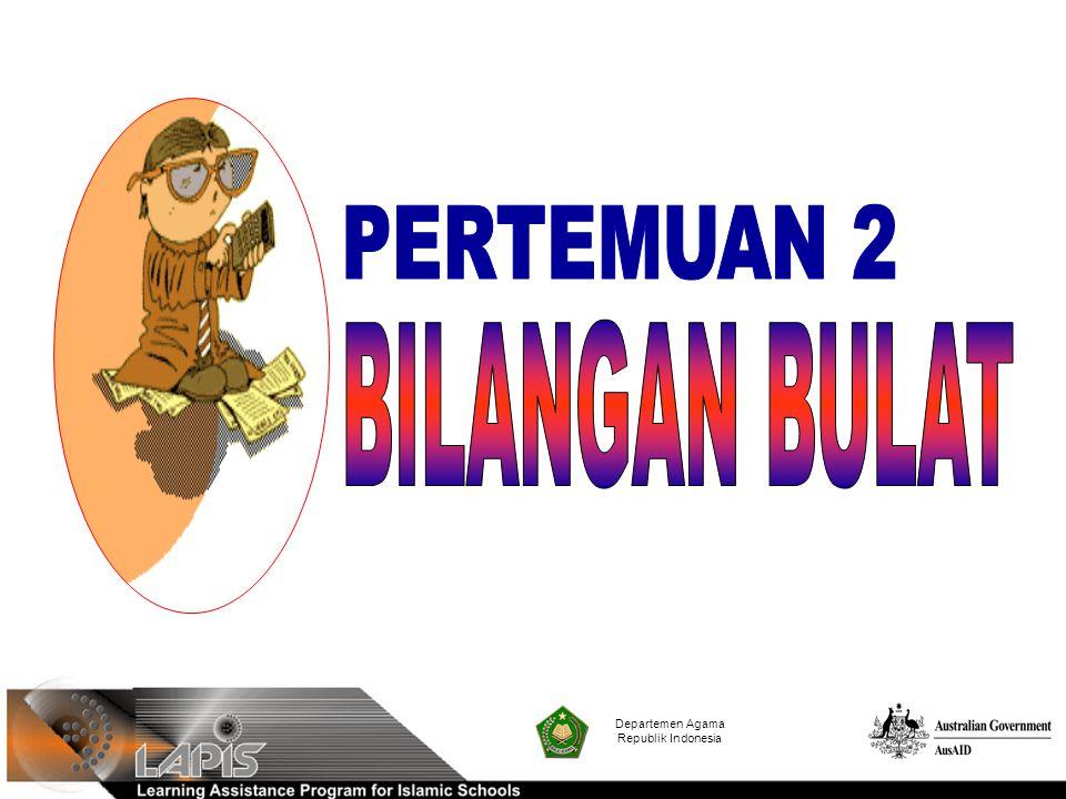 PERTEMUAN 2 BILANGAN BULAT Departemen Agama Republik Indonesia