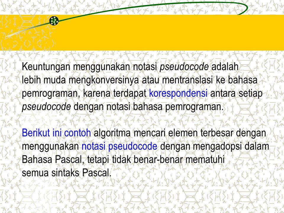 Keuntungan menggunakan notasi pseudocode adalah