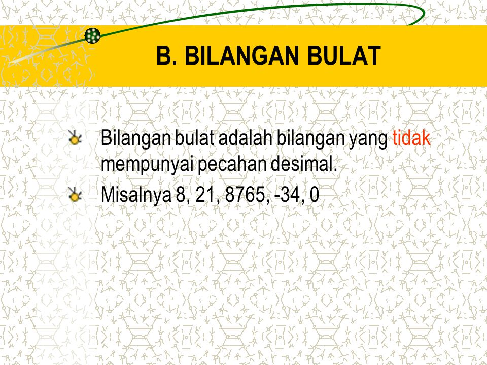 B. BILANGAN BULAT Bilangan bulat adalah bilangan yang tidak mempunyai pecahan desimal.