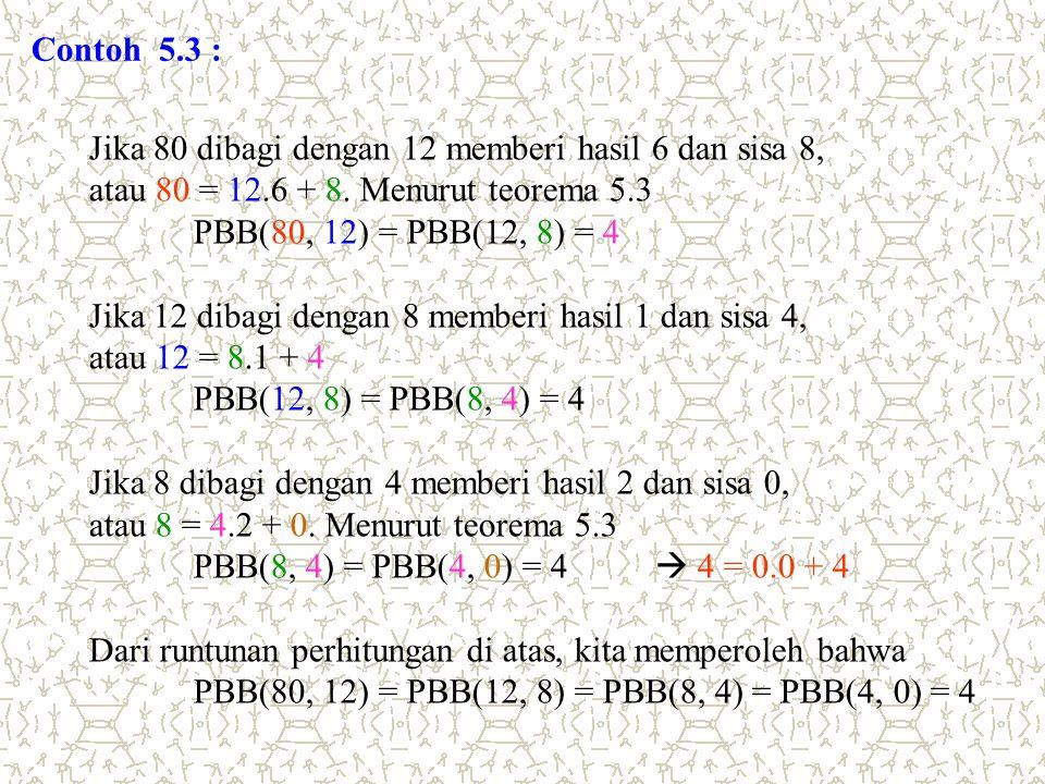 Contoh 5.3 : Jika 80 dibagi dengan 12 memberi hasil 6 dan sisa 8, atau 80 = 12.6 + 8. Menurut teorema 5.3.