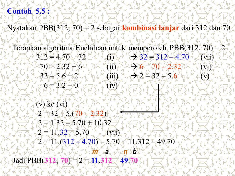 Contoh 5.5 : Nyatakan PBB(312, 70) = 2 sebagai kombinasi lanjar dari 312 dan 70. Terapkan algoritma Euclidean untuk memperoleh PBB(312, 70) = 2.