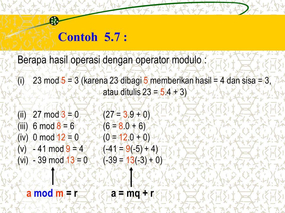 Contoh 5.7 : Berapa hasil operasi dengan operator modulo : a mod m = r