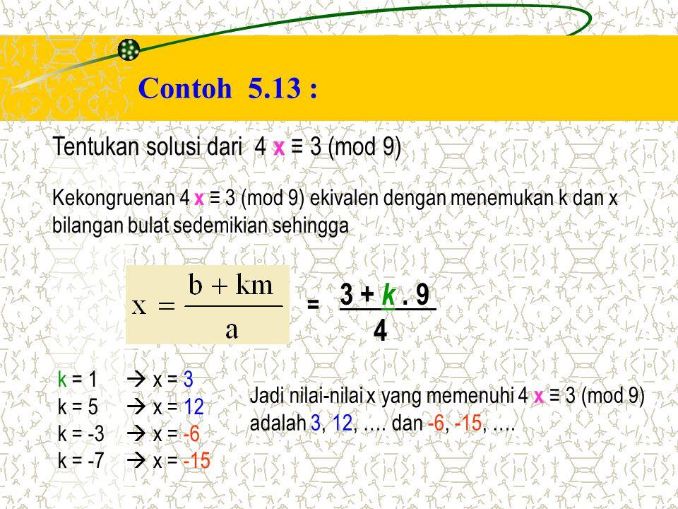 Contoh 5.13 : 3 + k . 9 4 Tentukan solusi dari 4 x ≡ 3 (mod 9) =
