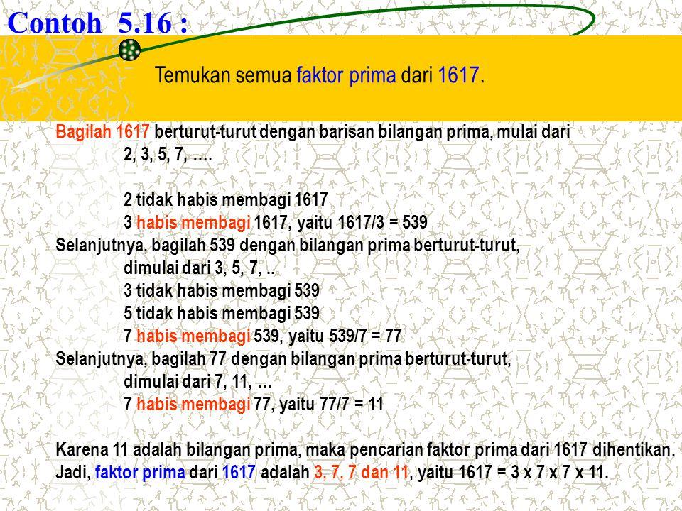 Contoh 5.16 : Temukan semua faktor prima dari 1617.
