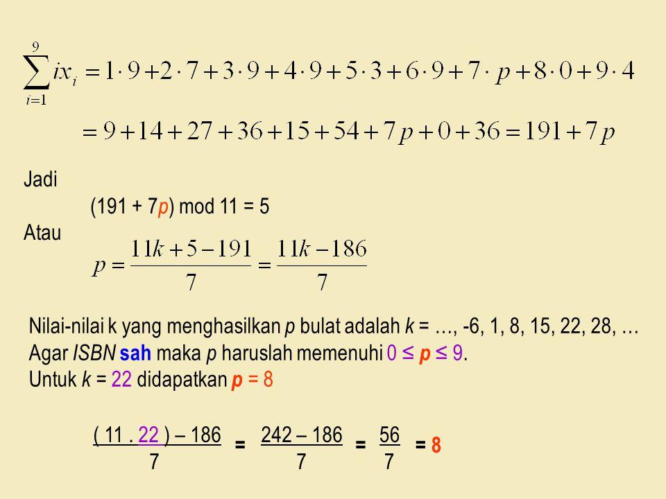 Jadi (191 + 7p) mod 11 = 5. Atau. Nilai-nilai k yang menghasilkan p bulat adalah k = …, -6, 1, 8, 15, 22, 28, …
