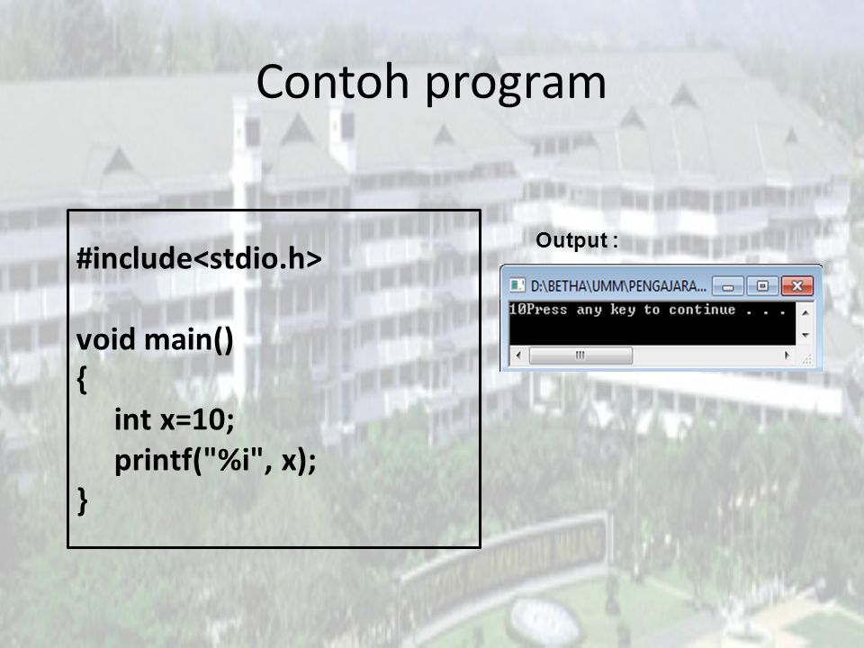 Contoh program #include<stdio.h> void main() { int x=10;