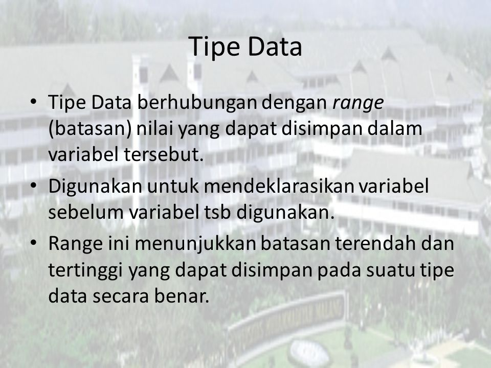 Tipe Data Tipe Data berhubungan dengan range (batasan) nilai yang dapat disimpan dalam variabel tersebut.