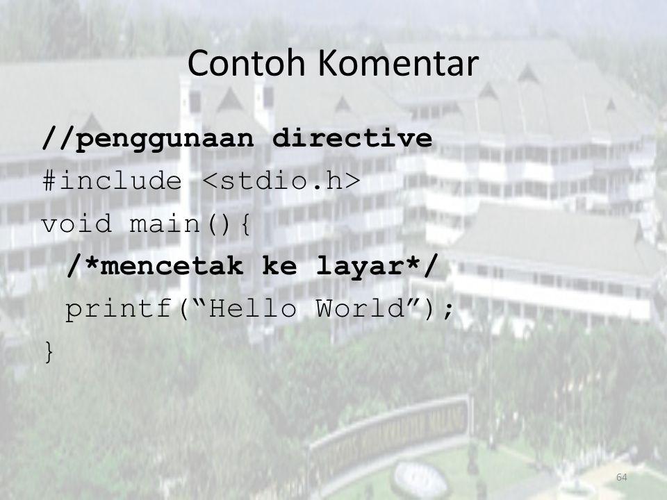 Contoh Komentar //penggunaan directive #include <stdio.h> void main(){ /*mencetak ke layar*/ printf( Hello World ); }