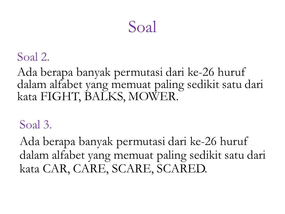 Soal Soal 2. Ada berapa banyak permutasi dari ke-26 huruf dalam alfabet yang memuat paling sedikit satu dari kata FIGHT, BALKS, MOWER.