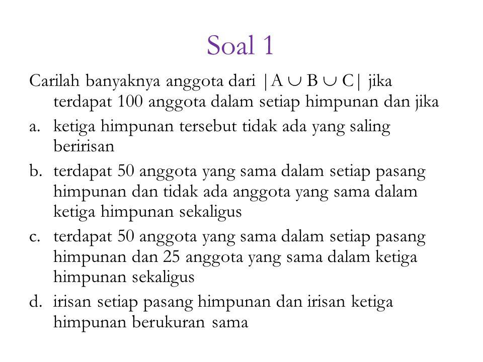 Soal 1 Carilah banyaknya anggota dari |A  B  C| jika terdapat 100 anggota dalam setiap himpunan dan jika.
