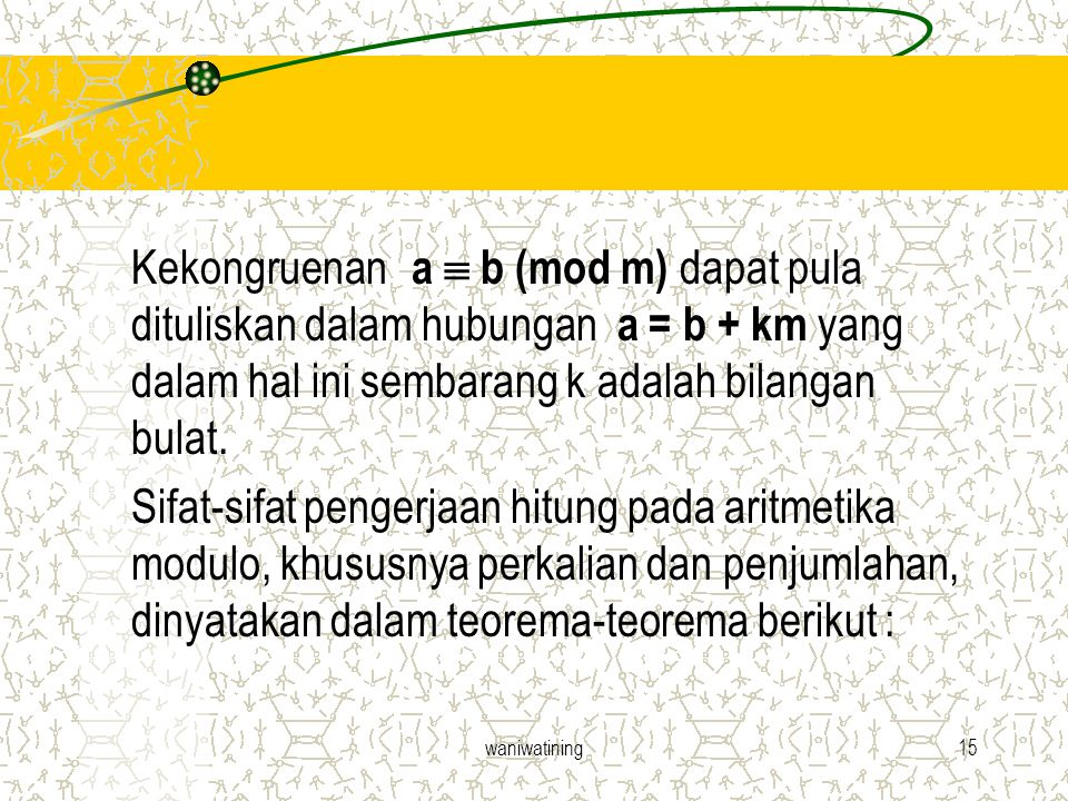 Kekongruenan a  b (mod m) dapat pula dituliskan dalam hubungan a = b + km yang dalam hal ini sembarang k adalah bilangan bulat.