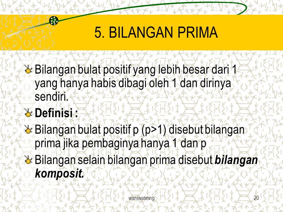 5. BILANGAN PRIMA Bilangan bulat positif yang lebih besar dari 1 yang hanya habis dibagi oleh 1 dan dirinya sendiri.