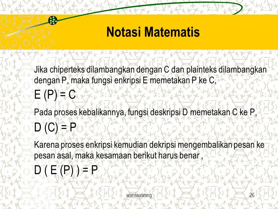 Notasi Matematis Jika chiperteks dilambangkan dengan C dan plainteks dilambangkan dengan P, maka fungsi enkripsi E memetakan P ke C,