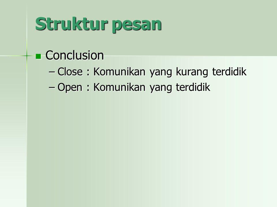 Struktur pesan Conclusion Close : Komunikan yang kurang terdidik