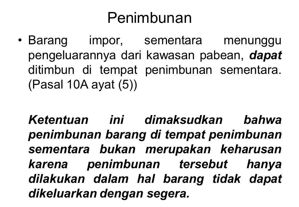 Penimbunan Barang impor, sementara menunggu pengeluarannya dari kawasan pabean, dapat ditimbun di tempat penimbunan sementara. (Pasal 10A ayat (5))