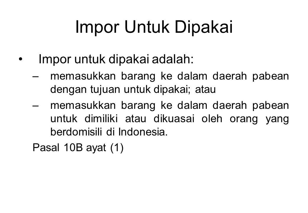 Impor Untuk Dipakai Impor untuk dipakai adalah: