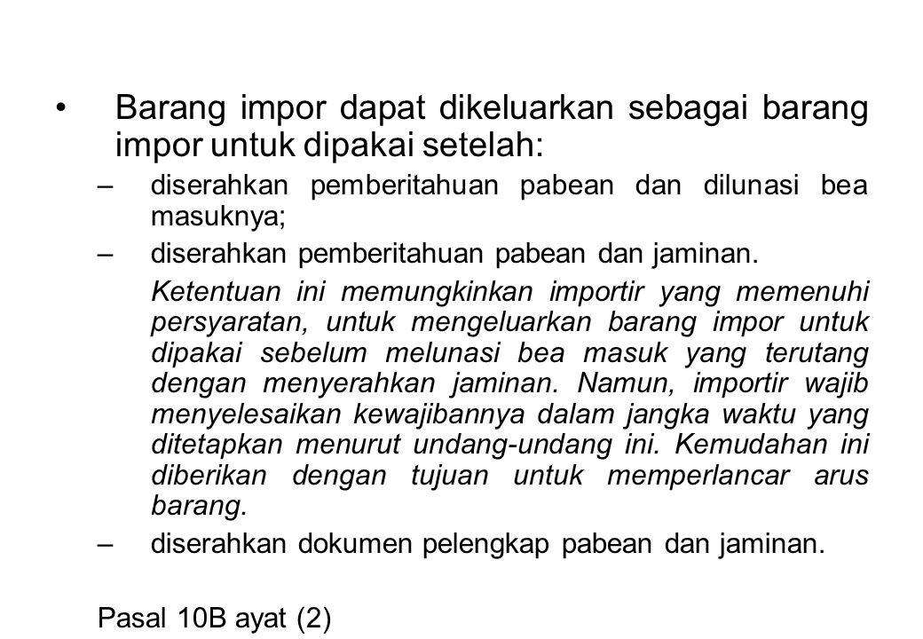 Barang impor dapat dikeluarkan sebagai barang impor untuk dipakai setelah: