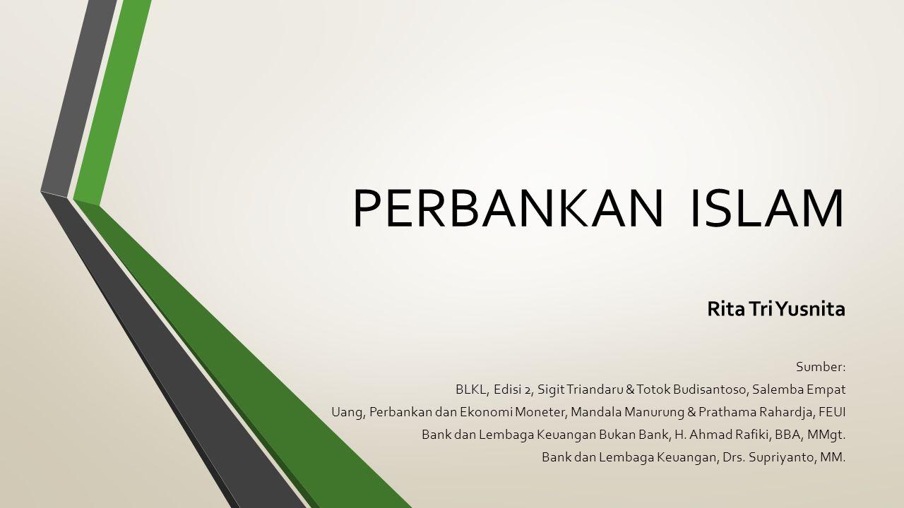 PERBANKAN ISLAM Rita Tri Yusnita Sumber: