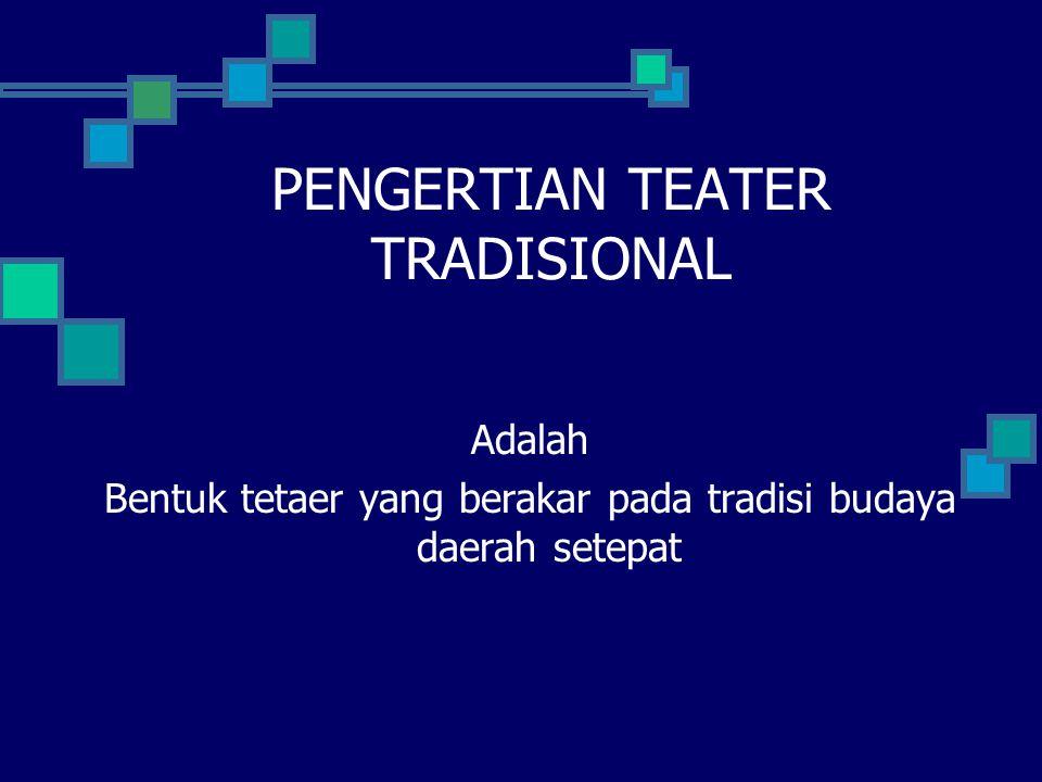 PENGERTIAN TEATER TRADISIONAL