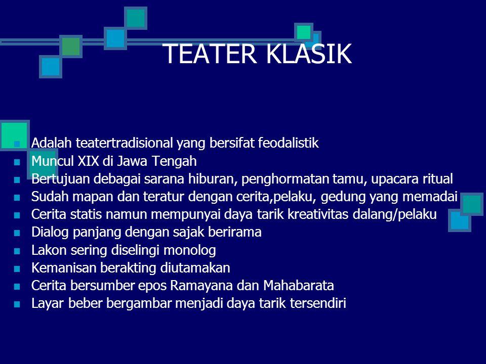 TEATER KLASIK Adalah teatertradisional yang bersifat feodalistik