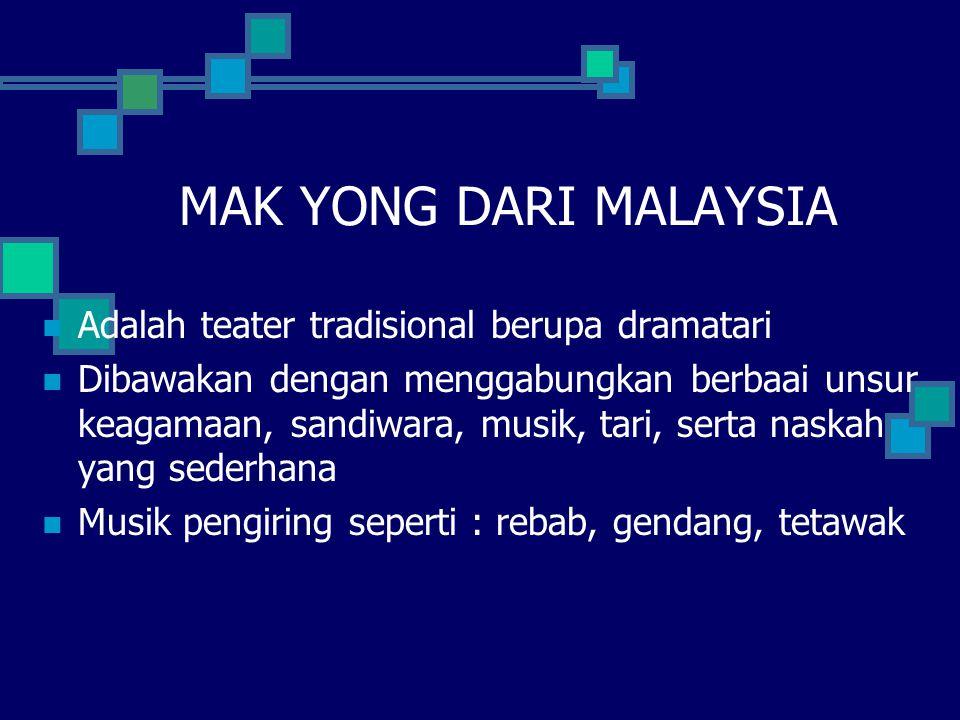 MAK YONG DARI MALAYSIA Adalah teater tradisional berupa dramatari