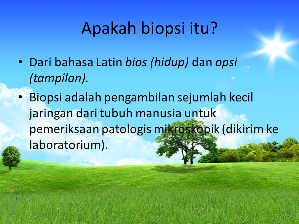 Apakah biopsi itu Dari bahasa Latin bios (hidup) dan opsi (tampilan).