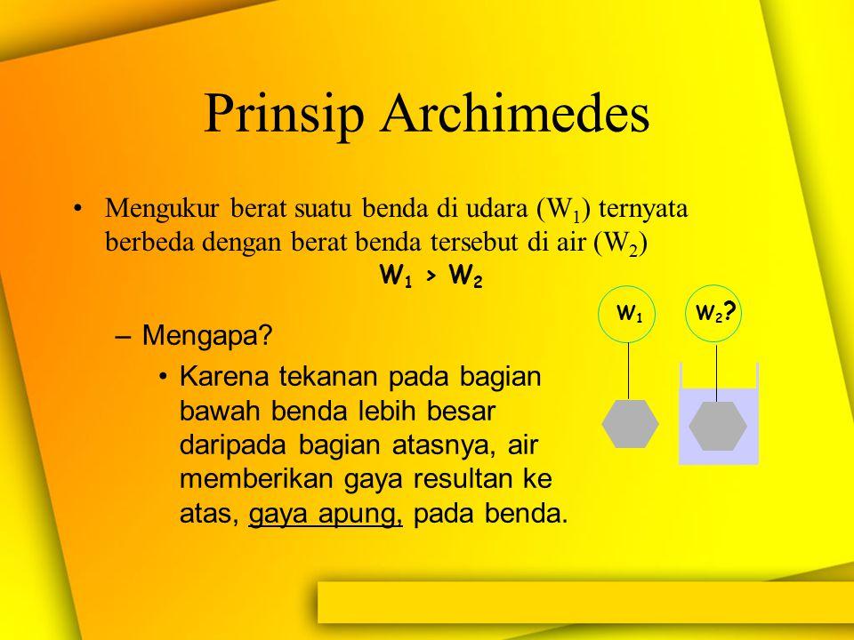 Prinsip Archimedes Mengukur berat suatu benda di udara (W1) ternyata berbeda dengan berat benda tersebut di air (W2)
