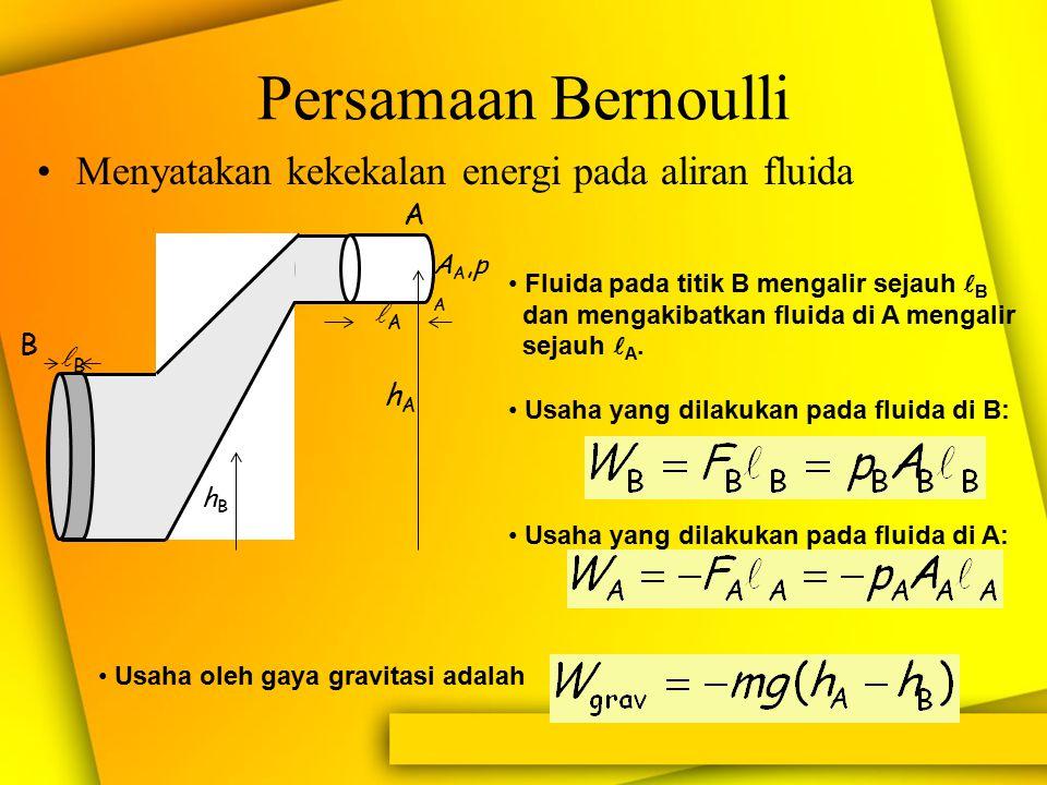 Persamaan Bernoulli Menyatakan kekekalan energi pada aliran fluida A