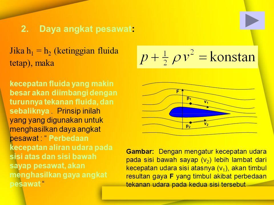 Jika h1 = h2 (ketinggian fluida tetap), maka