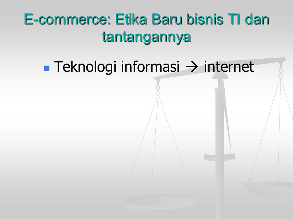E-commerce: Etika Baru bisnis TI dan tantangannya
