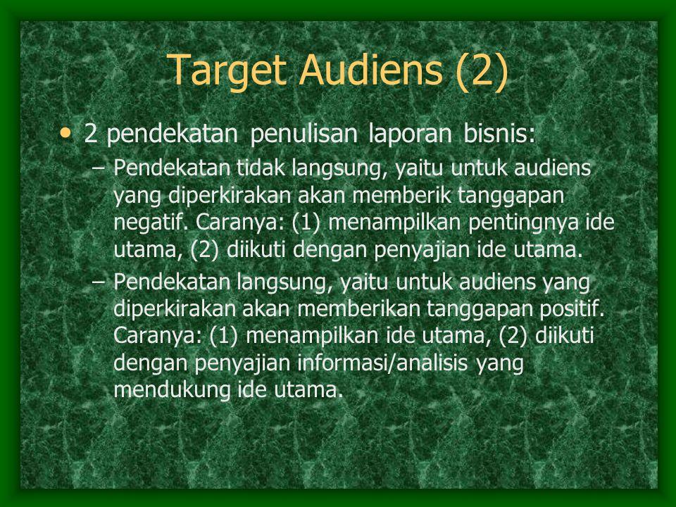 Target Audiens (2) 2 pendekatan penulisan laporan bisnis: