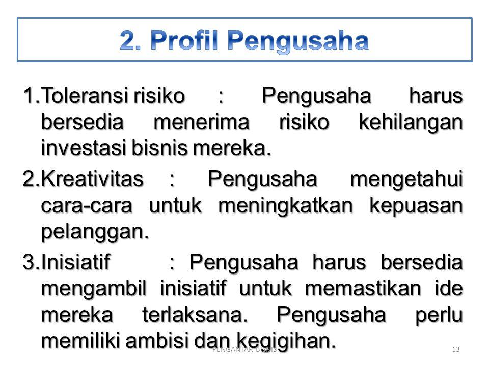 2. Profil Pengusaha Toleransi risiko : Pengusaha harus bersedia menerima risiko kehilangan investasi bisnis mereka.