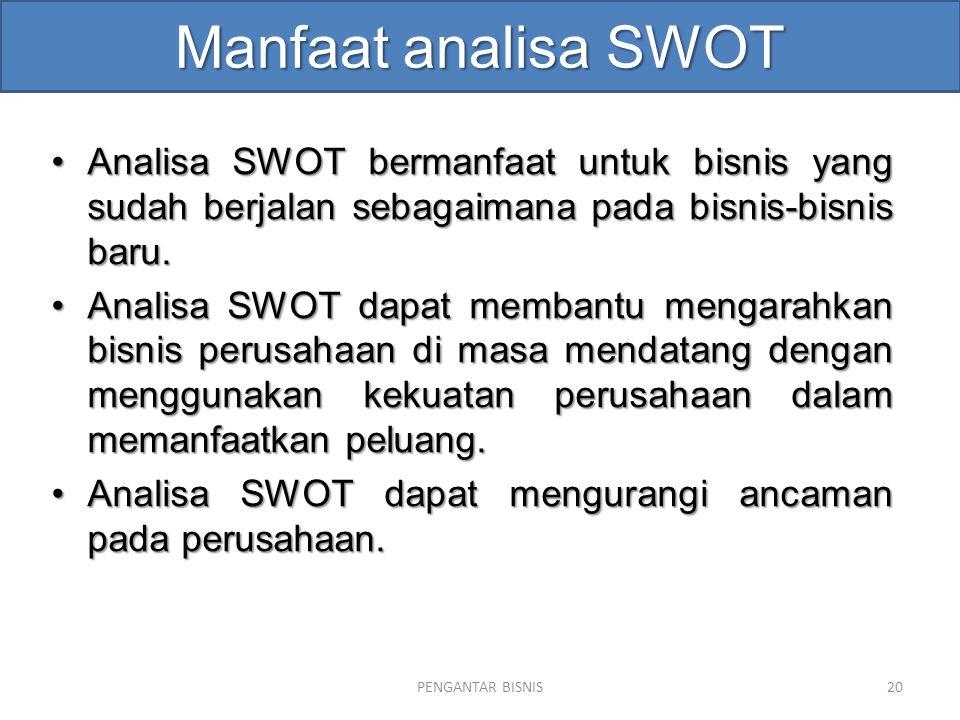 Manfaat analisa SWOT Analisa SWOT bermanfaat untuk bisnis yang sudah berjalan sebagaimana pada bisnis-bisnis baru.