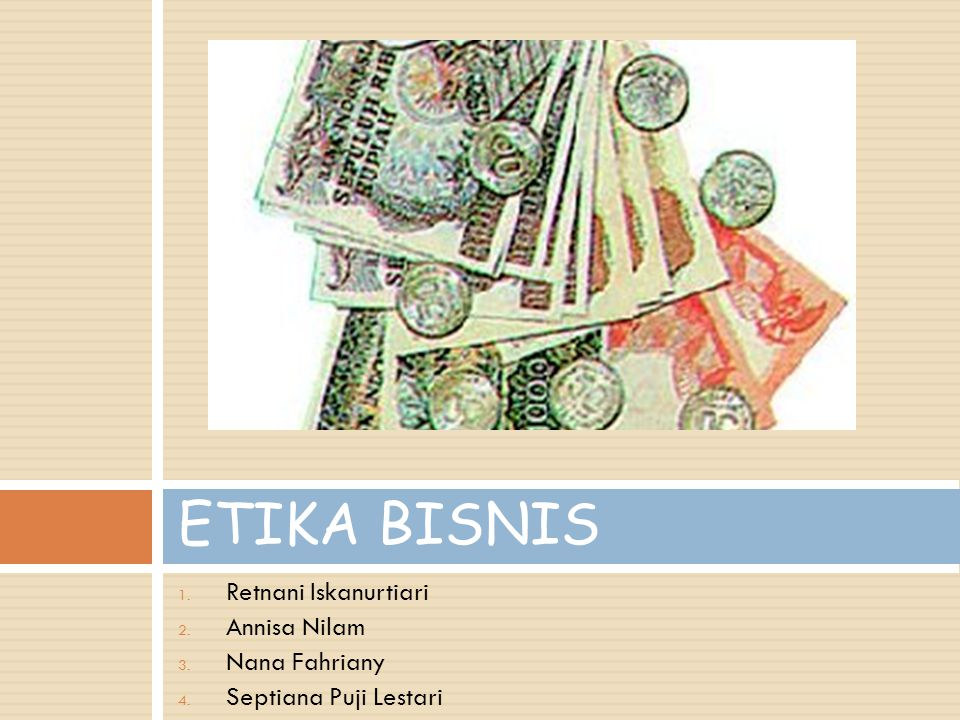 ETIKA BISNIS Retnani Iskanurtiari Annisa Nilam Nana Fahriany