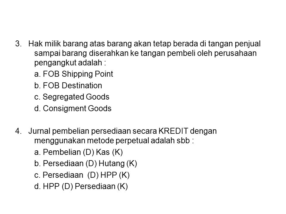 3. Hak milik barang atas barang akan tetap berada di tangan penjual sampai barang diserahkan ke tangan pembeli oleh perusahaan pengangkut adalah :
