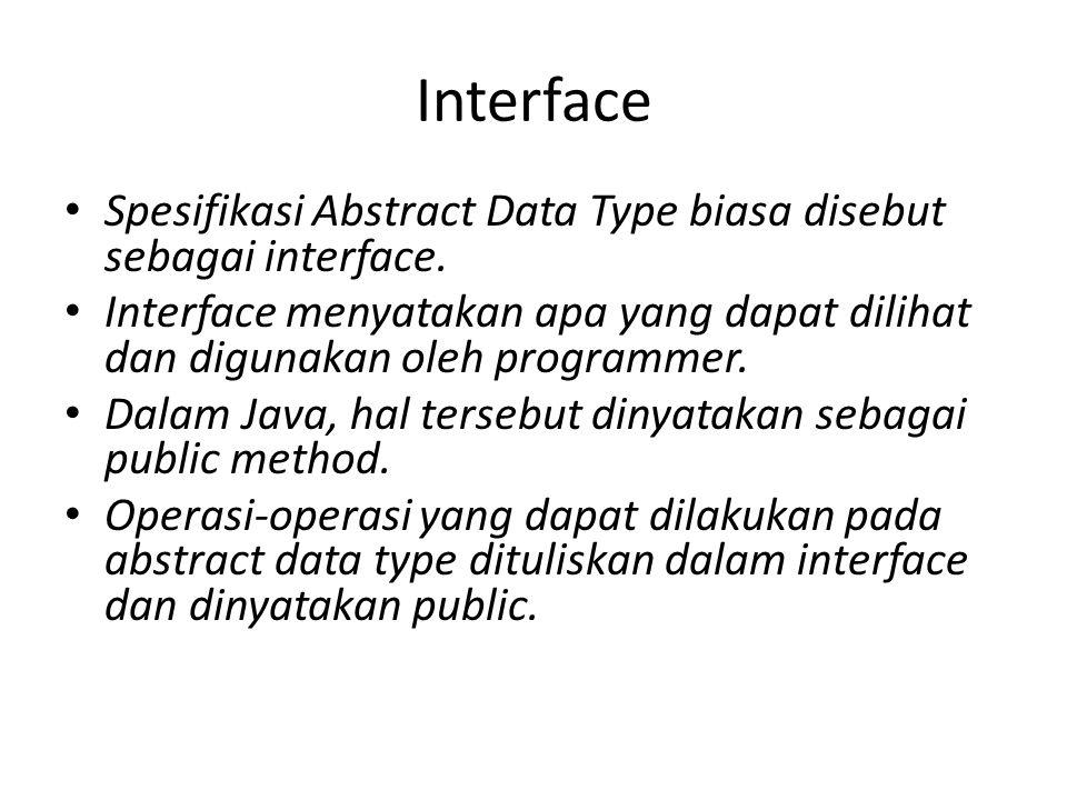 Interface Spesifikasi Abstract Data Type biasa disebut sebagai interface. Interface menyatakan apa yang dapat dilihat dan digunakan oleh programmer.