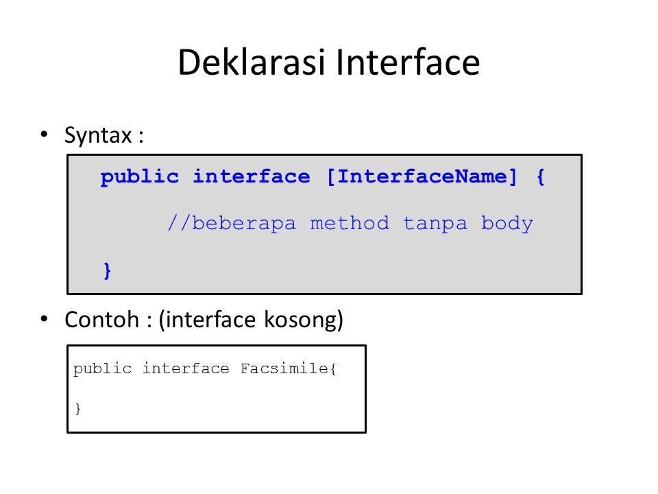 Deklarasi Interface Syntax : Contoh : (interface kosong)