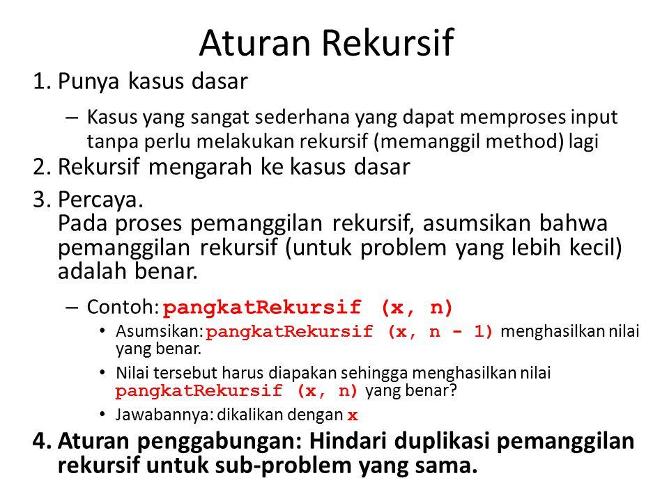 Aturan Rekursif Punya kasus dasar Rekursif mengarah ke kasus dasar