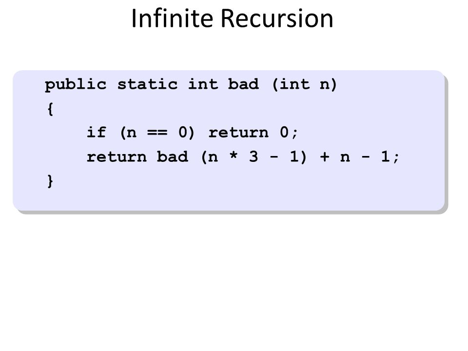 Infinite Recursion public static int bad (int n) {