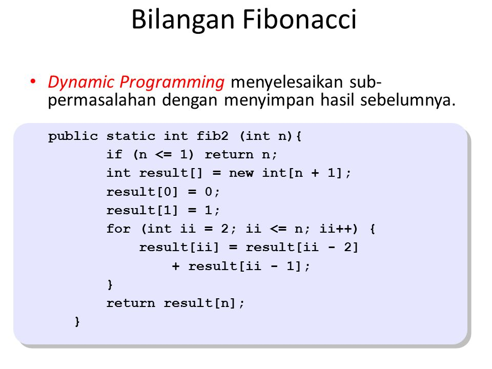 Bilangan Fibonacci Dynamic Programming menyelesaikan sub- permasalahan dengan menyimpan hasil sebelumnya.