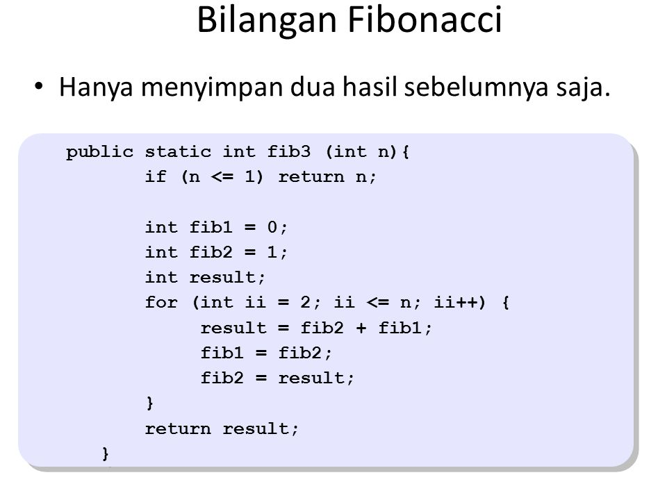 Bilangan Fibonacci Hanya menyimpan dua hasil sebelumnya saja.