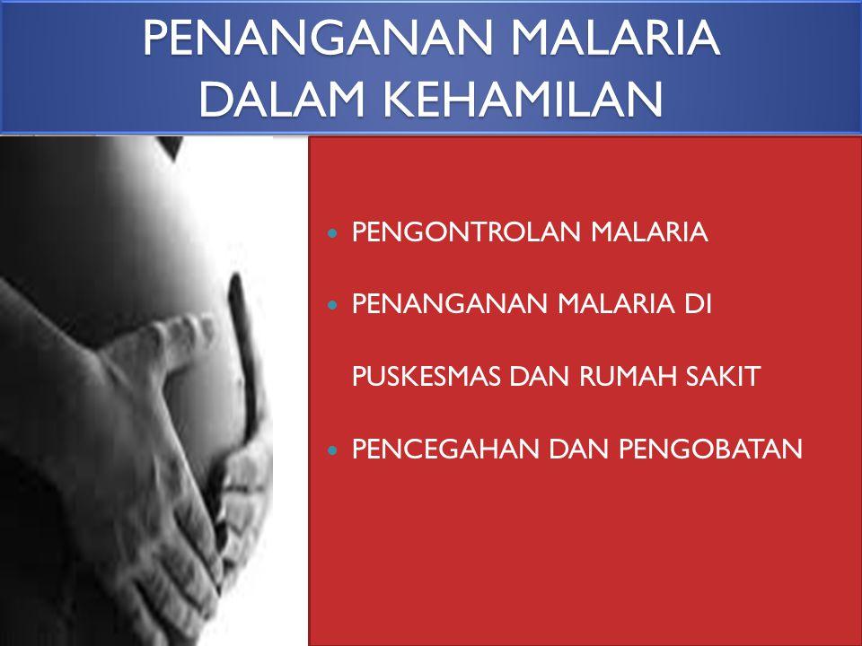 PENANGANAN MALARIA DALAM KEHAMILAN