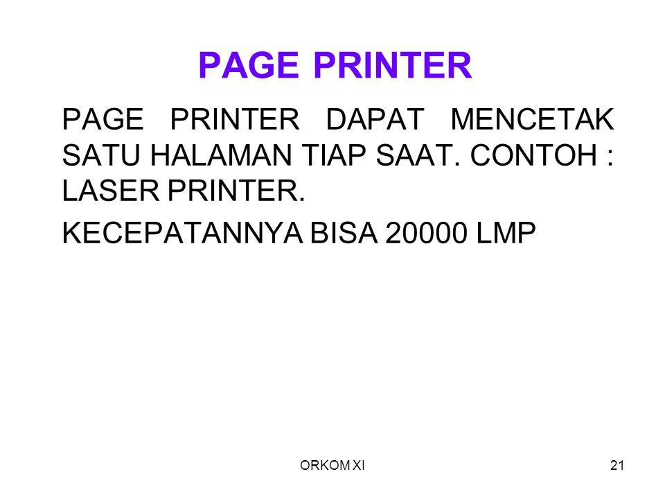 PAGE PRINTER PAGE PRINTER DAPAT MENCETAK SATU HALAMAN TIAP SAAT. CONTOH : LASER PRINTER. KECEPATANNYA BISA 20000 LMP.